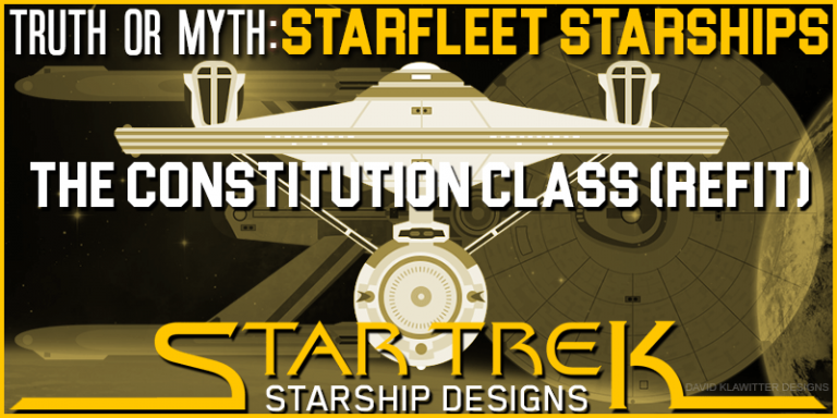 Truth OR Myth – Starfleet Starships- The Constitution Class Refit.