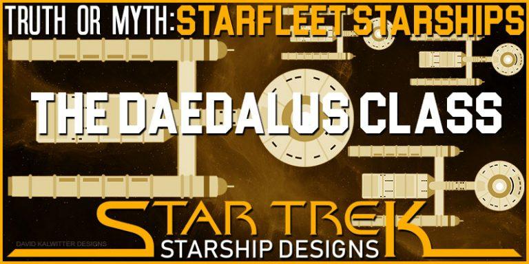Truth OR Myth – Starfleet Starships – The Daedalus Class
