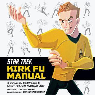 Star Trek Kirk Fu Manual: A Guide To Starfleet's Most Feared Martial Art