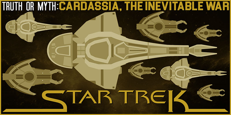 Truth OR Myth? Cardassia - The Inevitable War
