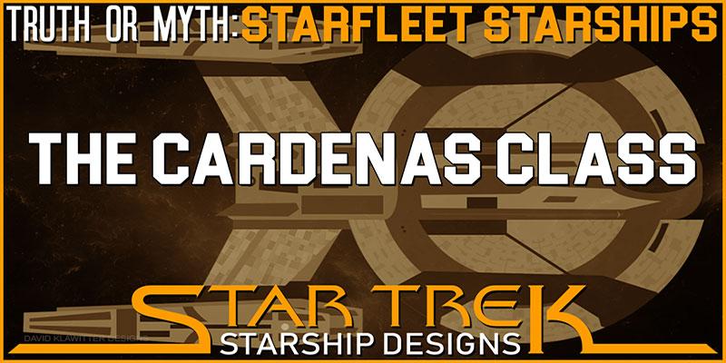 Truth OR Myth? Starfleet Starships - The Cardenas Class