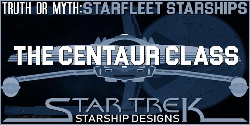 Truth OR Myth? Starfleet Starships - The Centaur Class