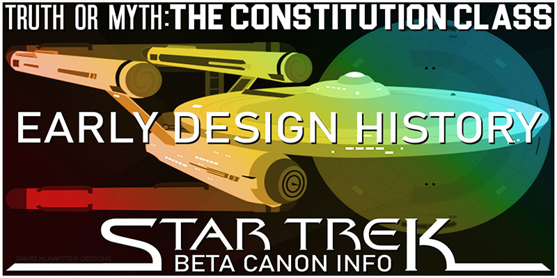 Truth OR Myth - Starship Beta Canon - The Constitution Class Design History
