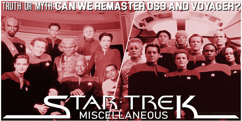 Truth OR Myth- Can We Remaster DS9 and Voyager