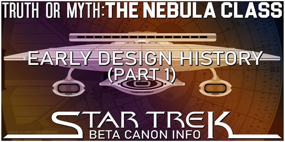 Truth OR Myth Beta Canon The Nebula Class Early Design History
