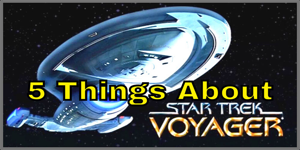 What Did I Miss? - 5 Things You May Not Know About Star Trek: Voyager!