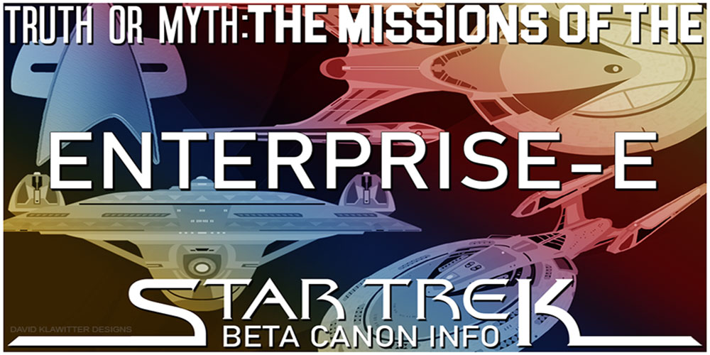 Truth OR Myth? BETA- The Missions Of The Enterprise-E