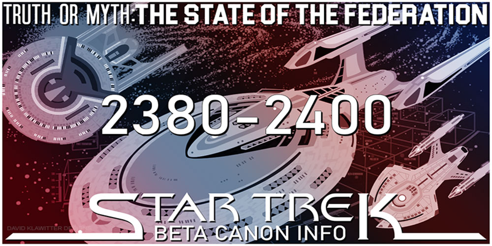 Truth OR Myth? BETA - The State of the Federation 2380-2400