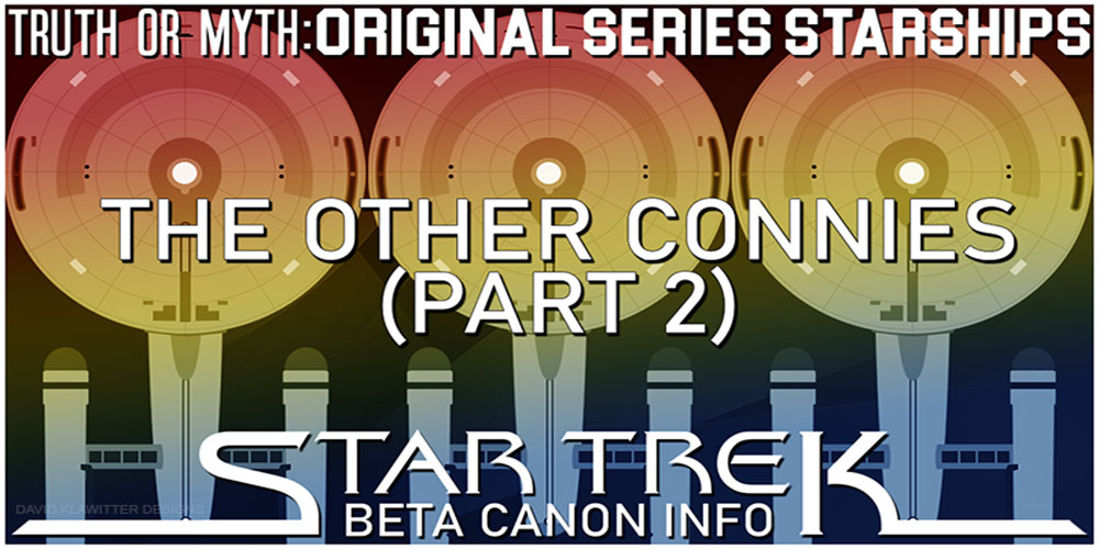 Truth OR Myth? Beta Canon Starships - The Other Connies Pt 2