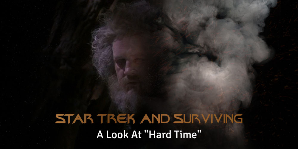 "Star Trek & Surviving, A Look At ""Hard Time"""