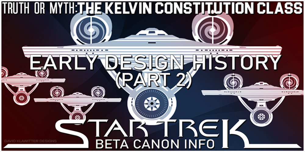 Truth OR Myth? BETA – Kelvin Constitution Class, Early Design History – Pt2