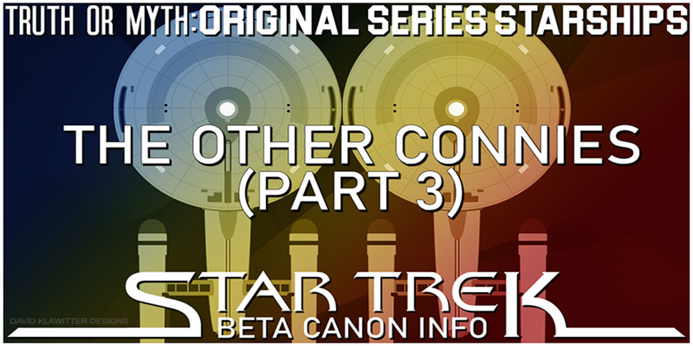 Truth OR Myth? Beta Canon Starships - The Other Connies Pt3