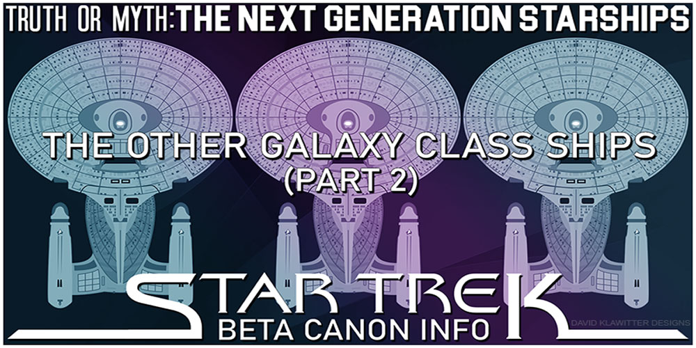 Truth OR Myth? BETA - The Other Galaxy Class Starships Pt 2
