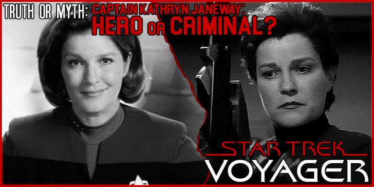Truth or Myth – Captain Kathryn Janeway: Hero OR Criminal?