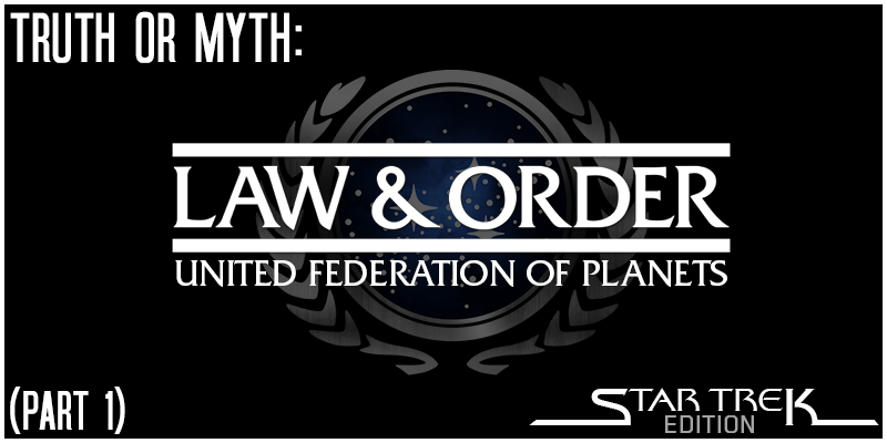 Feature Image Truth Or Myth Law and Order UFP (Part 1)