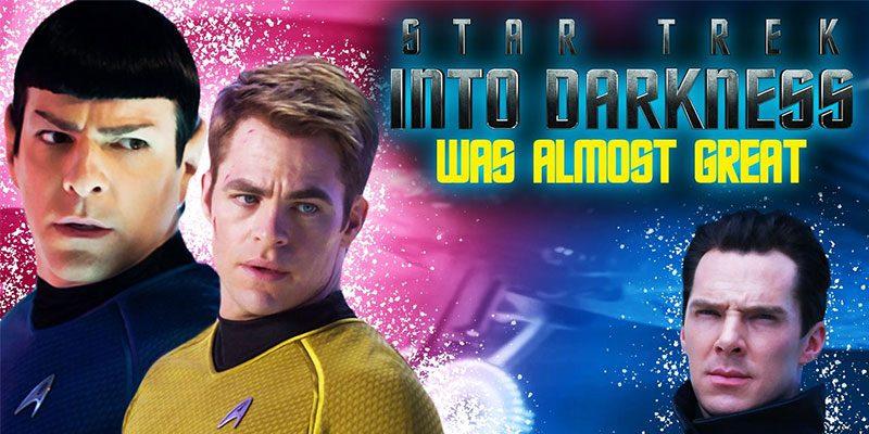 Star Trek Into Darkness Is (Almost) Great - RETROSPECTIVE