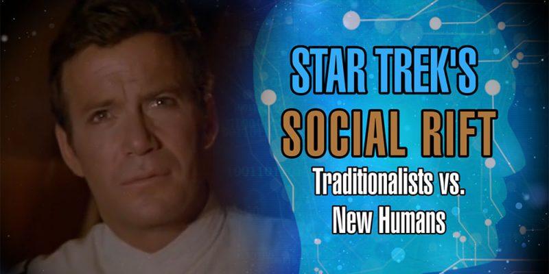 Star Trek's Social Rift: Traditionalists vs. New Humans