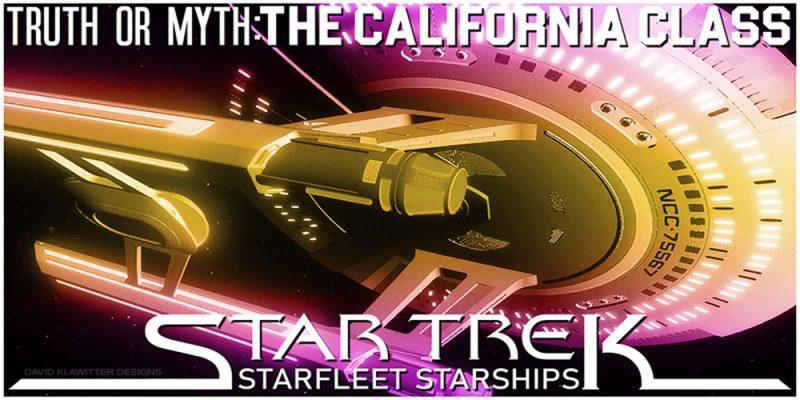 TRUTH OR MYTH- STARFLEET STARSHIPS- THE CALIFORNIA CLASS