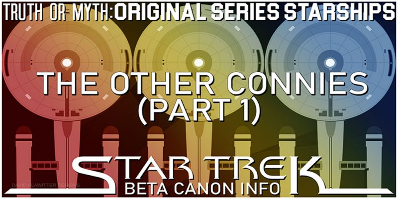 Truth OR Myth? Beta Canon Starships - The Other Connies Pt 1