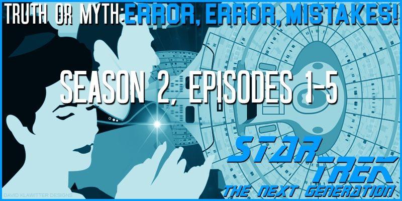 Featured-Image-Truth-OR-Myth---Error,-Error,-Mistakes!-TNG-Season-2-(Pt-1)