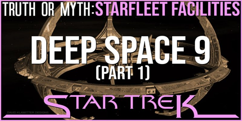 Truth OR Myth? Starfleet Facilities -Deep Space 9 1