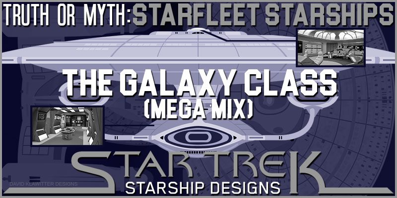 Featured-Image-Truth-OR-Myth--Starship-Designs--The-Galaxy-Class-MM