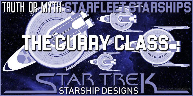 Truth Or Myth - Starfleet Starships - The Curry Class